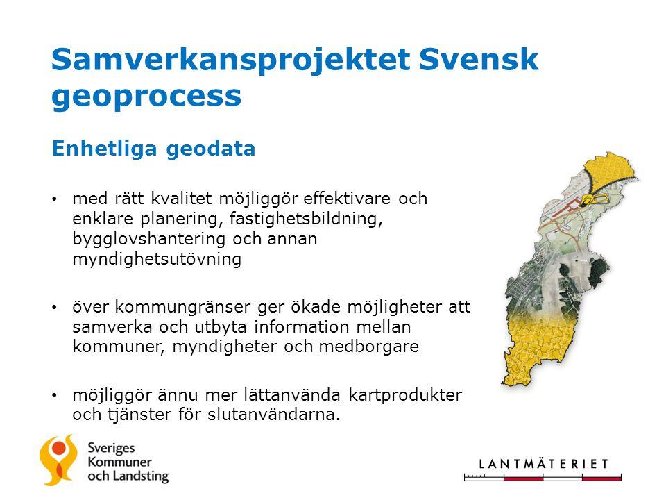 Samverkansprojektet Svensk geoprocess Enhetliga geodata • med rätt kvalitet möjliggör effektivare och enklare planering, fastighetsbildning, bygglovsh