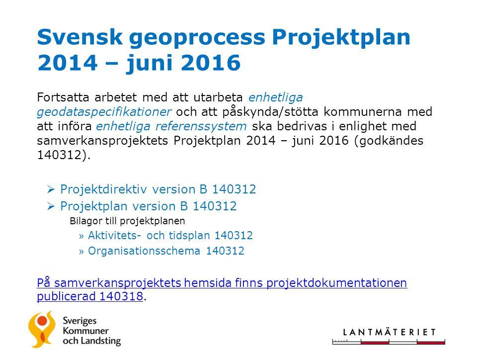 Svensk geoprocess Projektplan 2014 – juni 2016 Fortsatta arbetet med att utarbeta enhetliga geodataspecifikationer och att påskynda/stötta kommunerna
