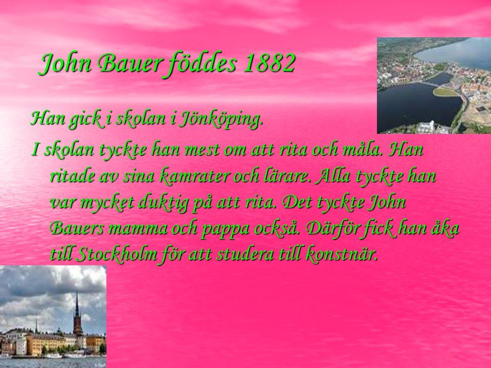 John Bauer föddes 1882 Han gick i skolan i Jönköping.