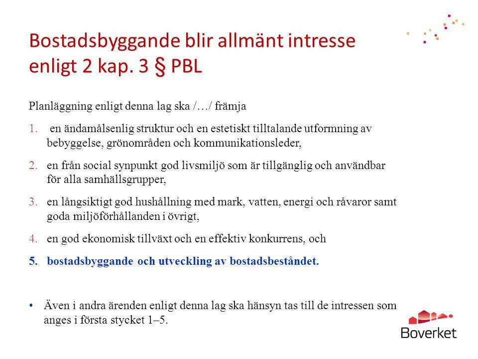 Bostadsbyggande blir allmänt intresse enligt 2 kap. 3 § PBL Planläggning enligt denna lag ska /…/ främja 1. en ändamålsenlig struktur och en estetiskt