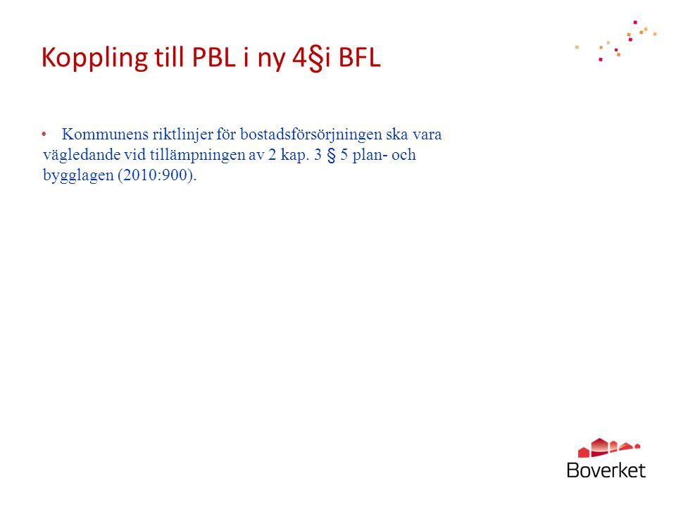 Koppling till PBL i ny 4§i BFL • Kommunens riktlinjer för bostadsförsörjningen ska vara vägledande vid tillämpningen av 2 kap. 3 § 5 plan- och bygglag