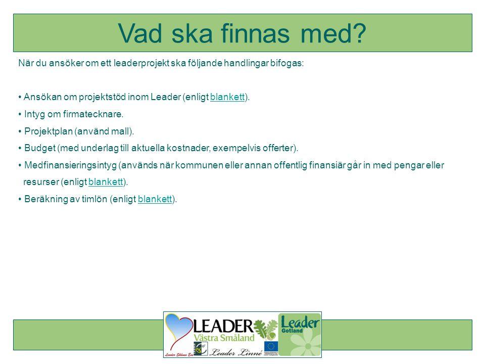 När du ansöker om ett leaderprojekt ska följande handlingar bifogas: • Ansökan om projektstöd inom Leader (enligt blankett).blankett • Intyg om firmat