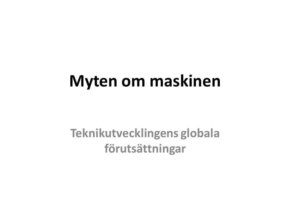 Myten om maskinen Teknikutvecklingens globala förutsättningar