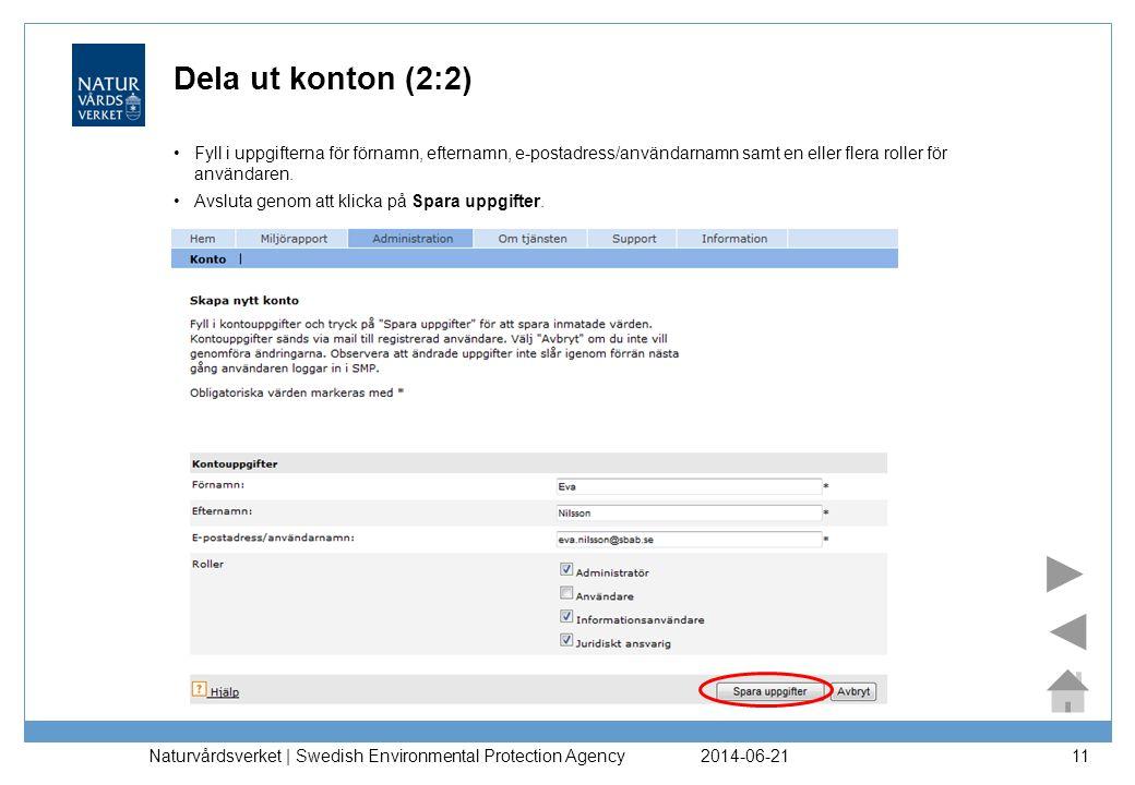 2014-06-21 Naturvårdsverket | Swedish Environmental Protection Agency 11 Dela ut konton (2:2) •Fyll i uppgifterna för förnamn, efternamn, e-postadress