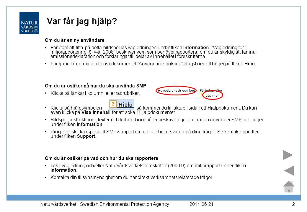 2014-06-21 Naturvårdsverket | Swedish Environmental Protection Agency 33 Exportera data (2:2) •Välj verksamhetsår för den miljörapport du vill exportera.