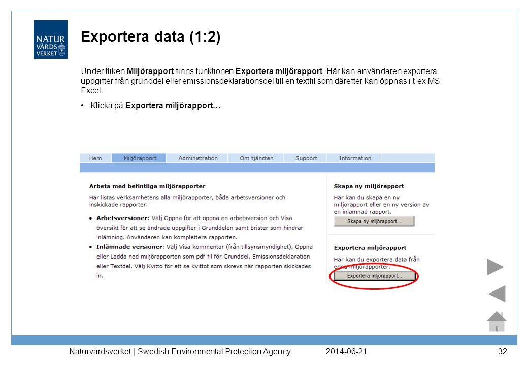 2014-06-21 Naturvårdsverket | Swedish Environmental Protection Agency 32 Exportera data (1:2) •Klicka på Exportera miljörapport…. Under fliken Miljöra