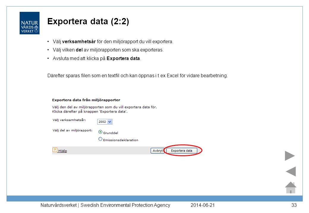 2014-06-21 Naturvårdsverket | Swedish Environmental Protection Agency 33 Exportera data (2:2) •Välj verksamhetsår för den miljörapport du vill exporte