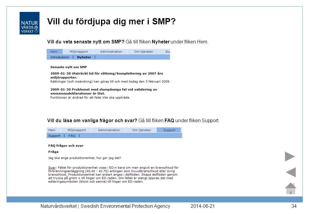 2014-06-21 Naturvårdsverket | Swedish Environmental Protection Agency 34 Vill du fördjupa dig mer i SMP? Vill du veta senaste nytt om SMP? Gå till fli
