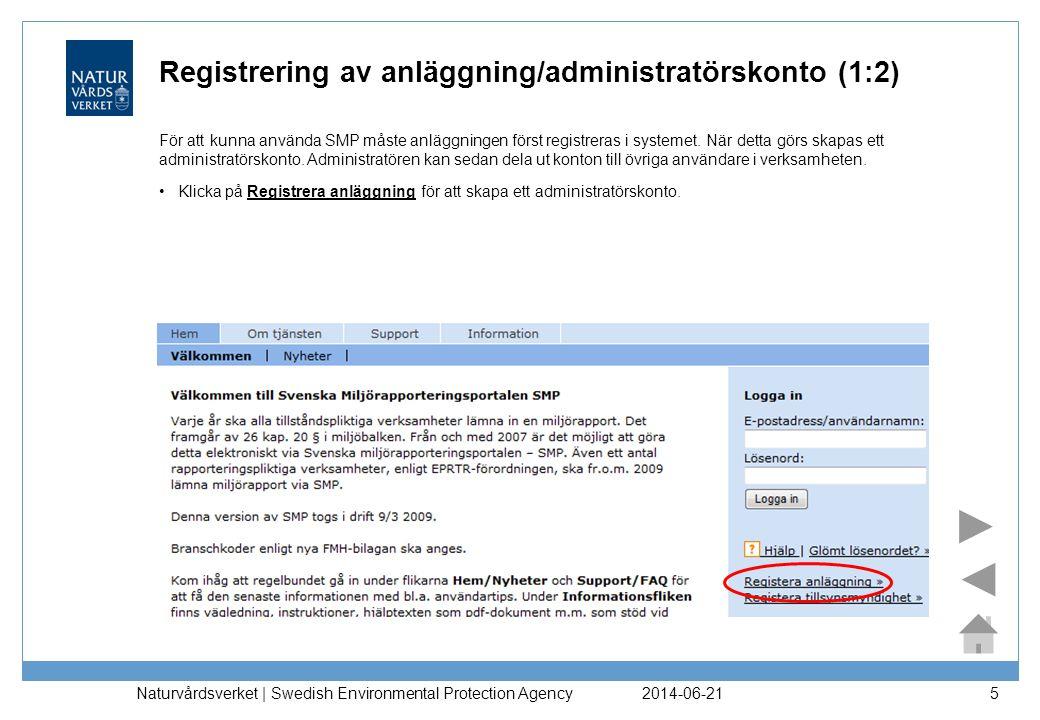 2014-06-21 Naturvårdsverket | Swedish Environmental Protection Agency 6 Registrering av anläggning/administratörskonto (2:2) •Fyll i fälten för anläggningsnummer, förnamn, efternamn och e-postadress/användarnamn och klicka på Registrera konto.