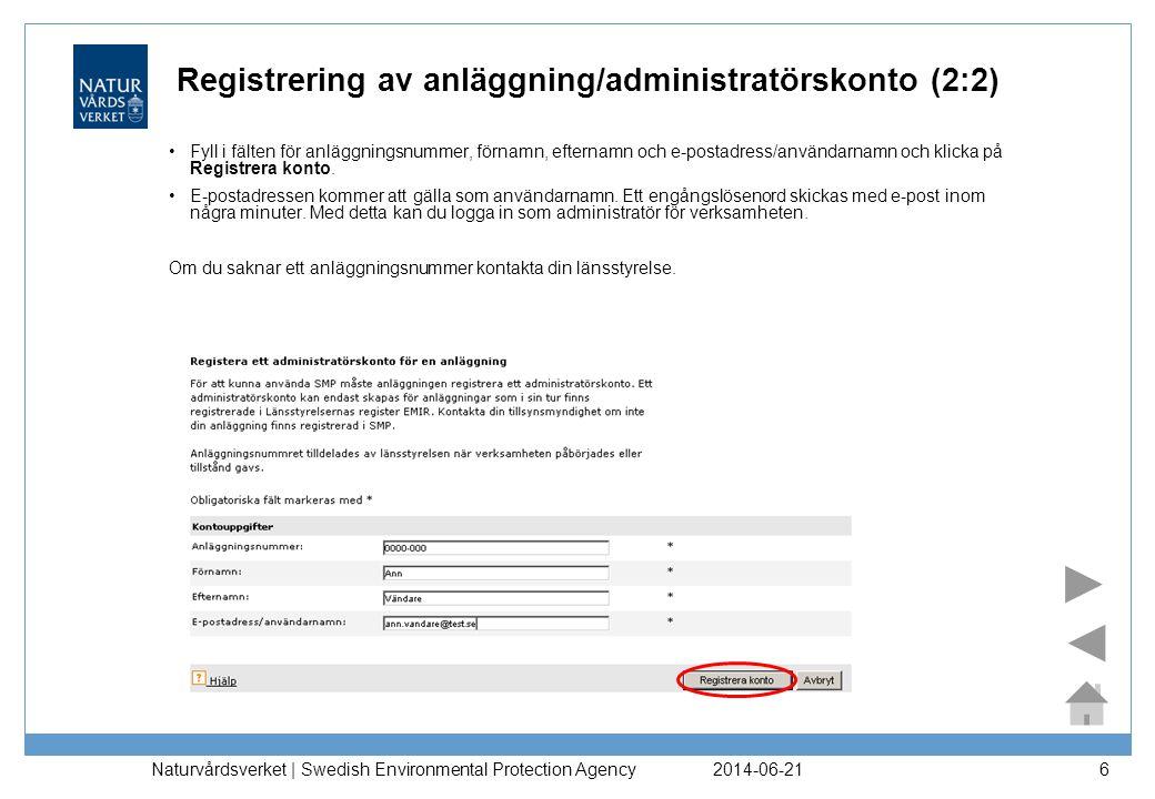 2014-06-21 Naturvårdsverket | Swedish Environmental Protection Agency 6 Registrering av anläggning/administratörskonto (2:2) •Fyll i fälten för anlägg