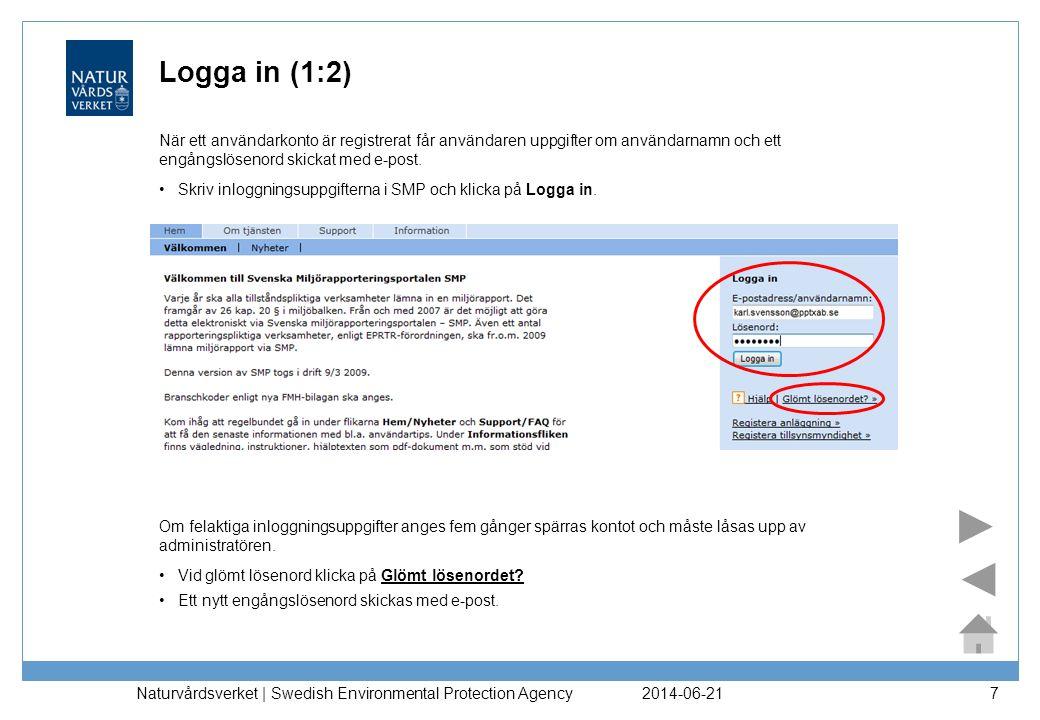 2014-06-21 Naturvårdsverket | Swedish Environmental Protection Agency 7 Logga in (1:2) •Skriv inloggningsuppgifterna i SMP och klicka på Logga in. När