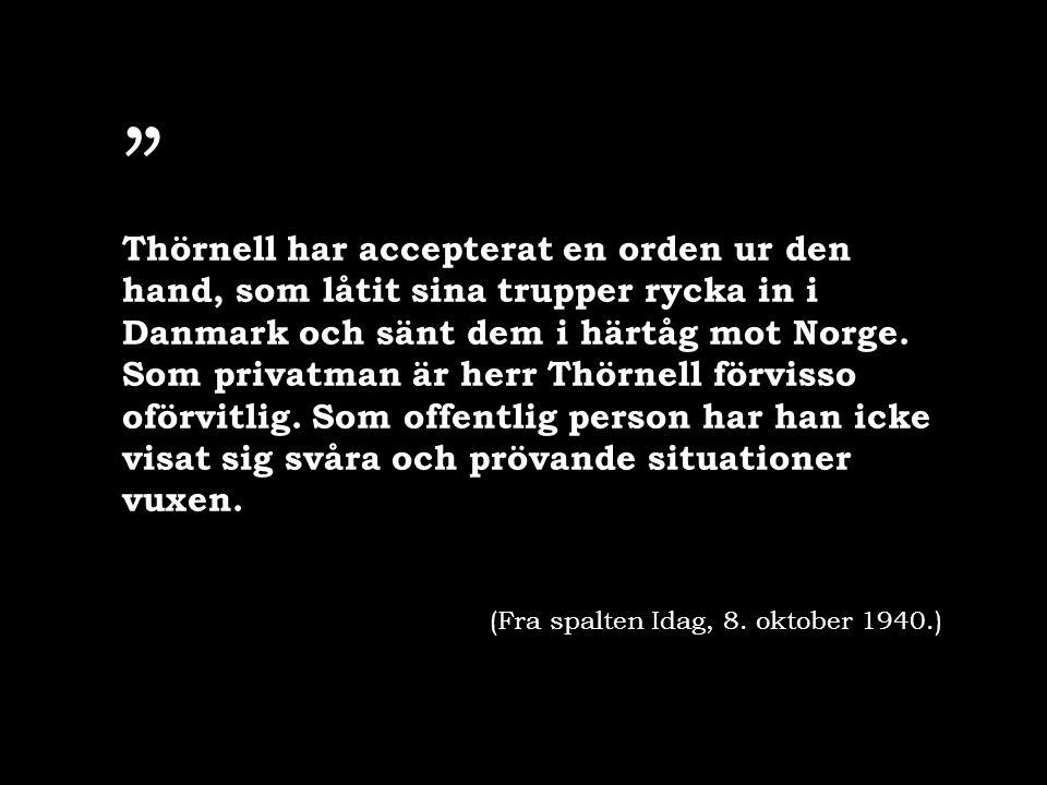 """"""" Thörnell har accepterat en orden ur den hand, som låtit sina trupper rycka in i Danmark och sänt dem i härtåg mot Norge. Som privatman är herr Thörn"""