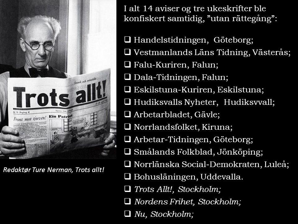 """Redaktør Ture Nerman, Trots allt! I alt 14 aviser og tre ukeskrifter ble konfiskert samtidig, """"utan rättegång"""":  Handelstidningen, Göteborg;  Vestma"""