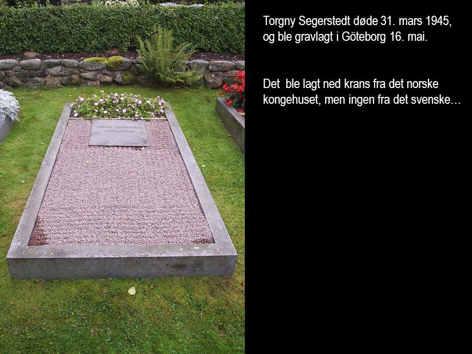 Torgny Segerstedt døde 31. mars 1945, og ble gravlagt i Göteborg 16. mai. Det ble lagt ned krans fra det norske kongehuset, men ingen fra det svenske…