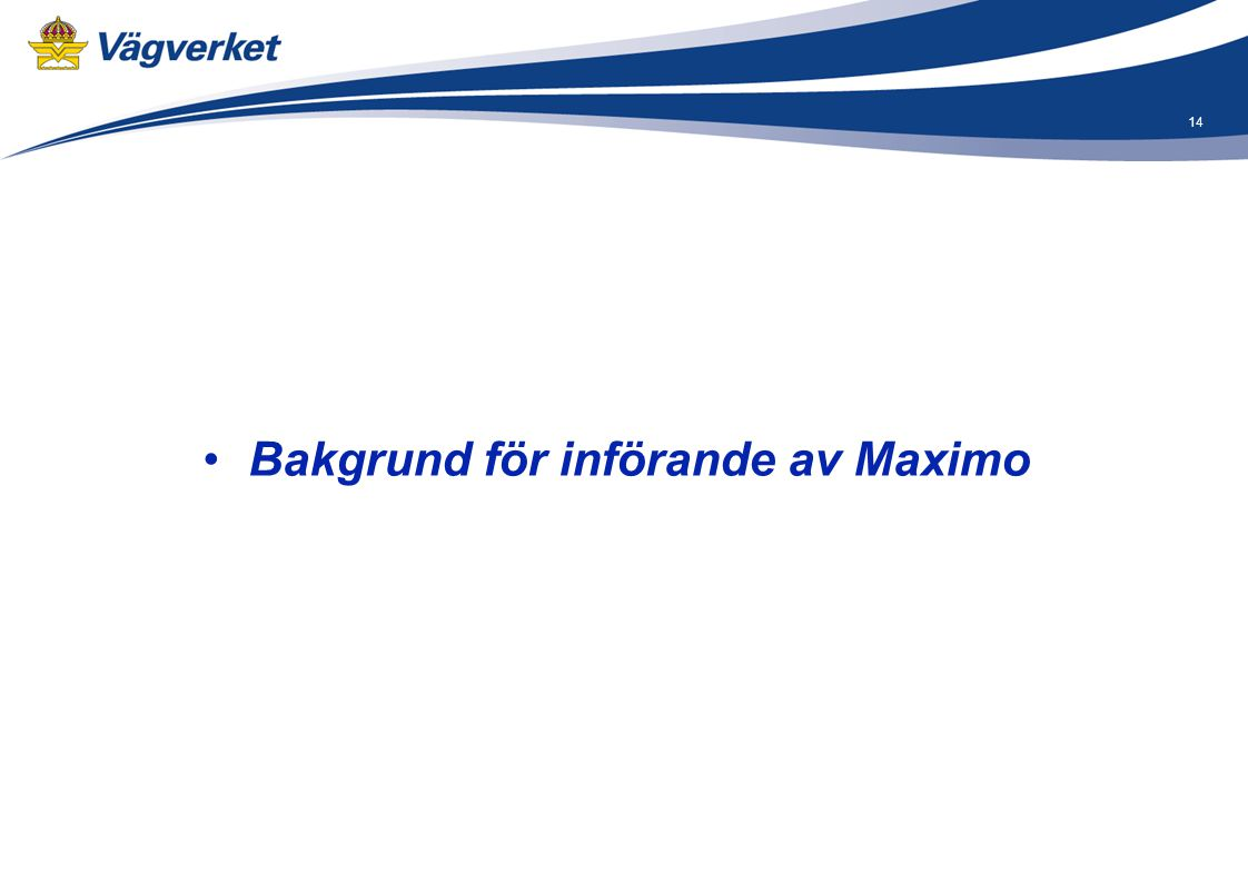 14 •Bakgrund för införande av Maximo