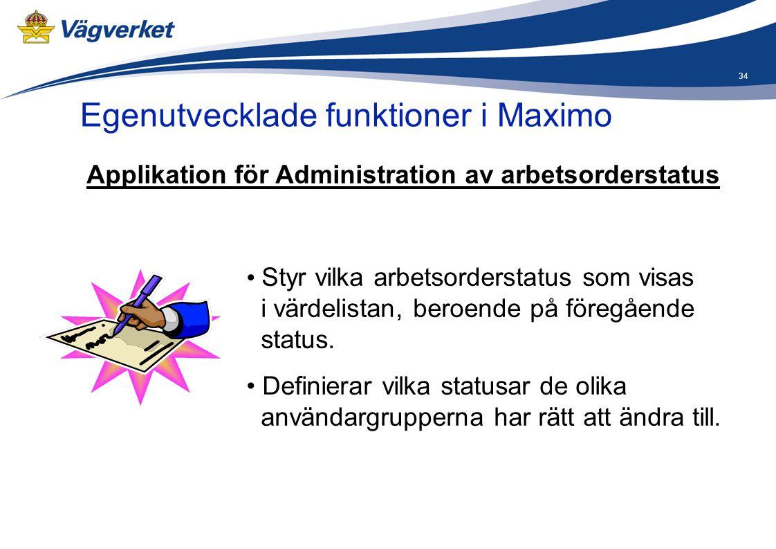 34 Egenutvecklade funktioner i Maximo Applikation för Administration av arbetsorderstatus • Styr vilka arbetsorderstatus som visas i värdelistan, bero