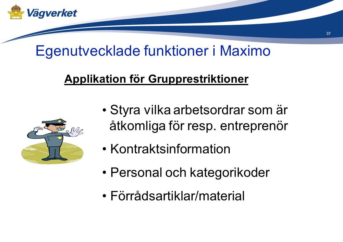 37 Egenutvecklade funktioner i Maximo Applikation för Grupprestriktioner • Styra vilka arbetsordrar som är åtkomliga för resp. entreprenör • Kontrakts