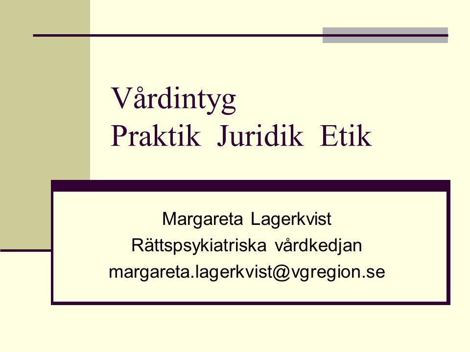 Vårdintyg Praktik Juridik Etik Margareta Lagerkvist Rättspsykiatriska vårdkedjan margareta.lagerkvist@vgregion.se