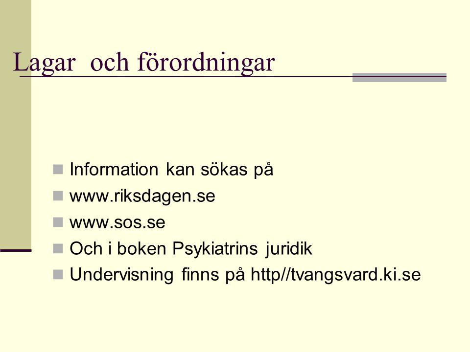 Författningar angående tvångsvård  Lag (1991:1128) om psykiatrisk tvångsvård (LPT)  Lag (1991:1129) om rättspsykiatrisk vård (LRV)  Förordning (1991:1472) om psykiatrisk tvångsvård och rättspsykiatrisk vård  Lag (1996:981) om besöksinskränkningar vid viss tvångsvård