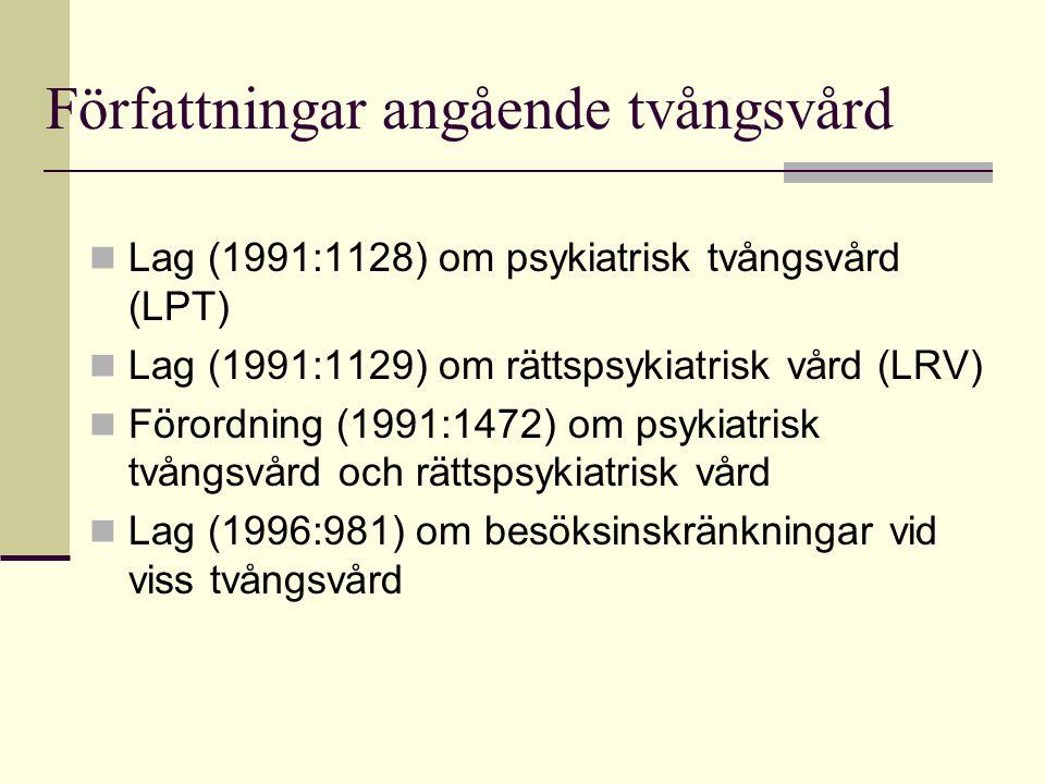 Författningar angående tvångsvård  Lag (1991:1128) om psykiatrisk tvångsvård (LPT)  Lag (1991:1129) om rättspsykiatrisk vård (LRV)  Förordning (199