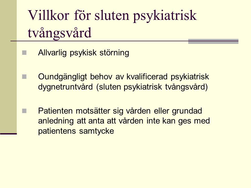 Villkor för sluten psykiatrisk tvångsvård  Allvarlig psykisk störning  Oundgängligt behov av kvalificerad psykiatrisk dygnetruntvård (sluten psykiat