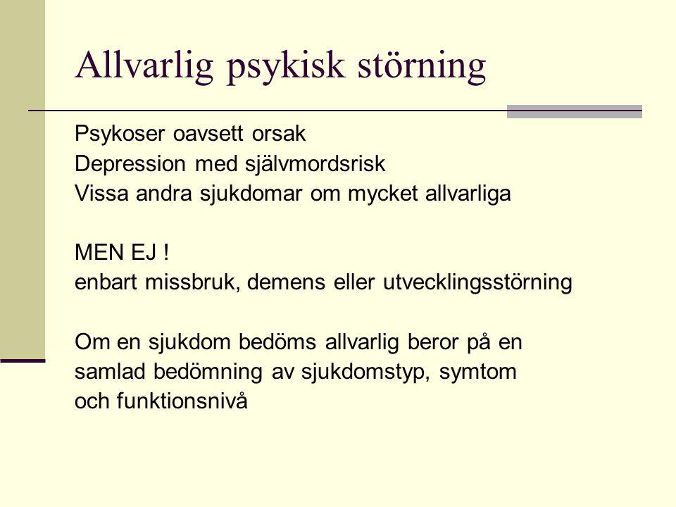Allvarlig psykisk störning Psykoser oavsett orsak Depression med självmordsrisk Vissa andra sjukdomar om mycket allvarliga MEN EJ ! enbart missbruk, d