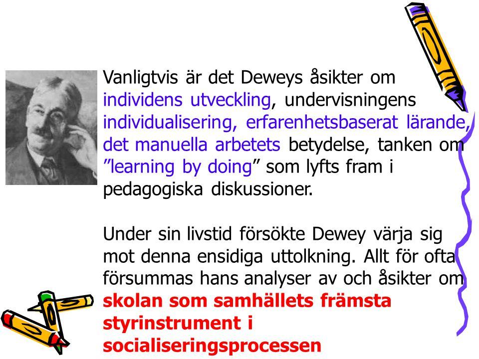 Vanligtvis är det Deweys åsikter om individens utveckling, undervisningens individualisering, erfarenhetsbaserat lärande, det manuella arbetets betydelse, tanken om learning by doing som lyfts fram i pedagogiska diskussioner.