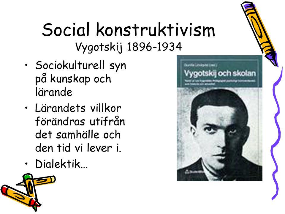 Social konstruktivism Vygotskij 1896-1934 •Sociokulturell syn på kunskap och lärande •Lärandets villkor förändras utifrån det samhälle och den tid vi lever i.