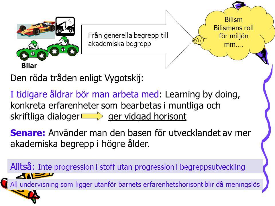 Bilar Från generella begrepp till akademiska begrepp Bilism Bilismens roll för miljön mm…. Den röda tråden enligt Vygotskij: I tidigare åldrar bör man