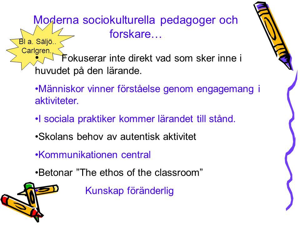 Moderna sociokulturella pedagoger och forskare… Bl a. Säljö.. Carlgren.. • Fokuserar inte direkt vad som sker inne i huvudet på den lärande. •Människo