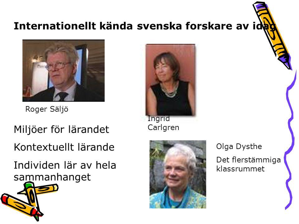 Roger Säljö Ingrid Carlgren Miljöer för lärandet Kontextuellt lärande Individen lär av hela sammanhanget Internationellt kända svenska forskare av idag Olga Dysthe Det flerstämmiga klassrummet