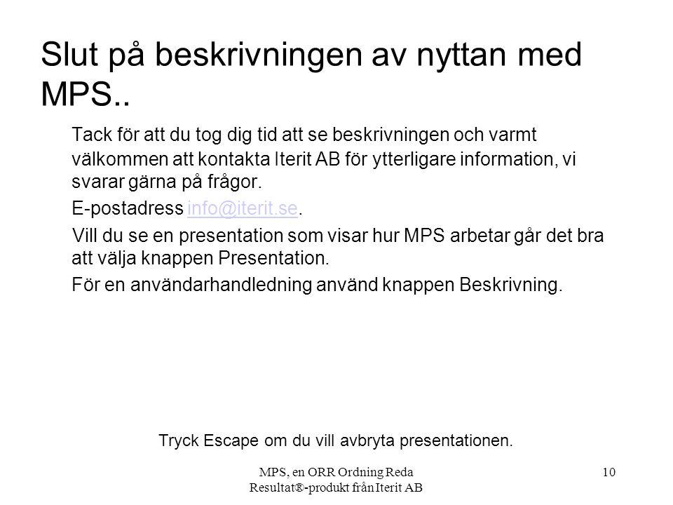 MPS, en ORR Ordning Reda Resultat®-produkt från Iterit AB 10 Slut på beskrivningen av nyttan med MPS..