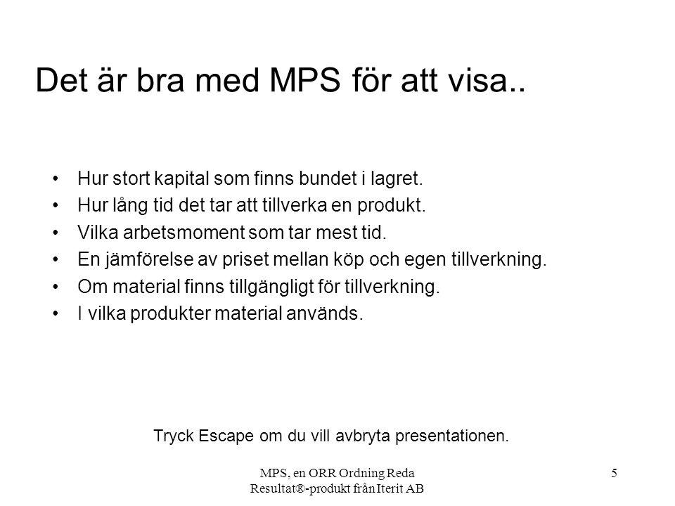 MPS, en ORR Ordning Reda Resultat®-produkt från Iterit AB 6 Det är bra med MPS när..