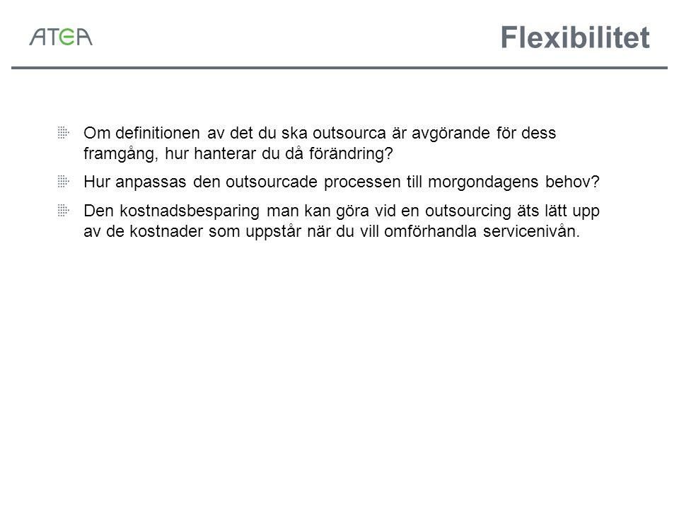 Flexibilitet Om definitionen av det du ska outsourca är avgörande för dess framgång, hur hanterar du då förändring? Hur anpassas den outsourcade proce