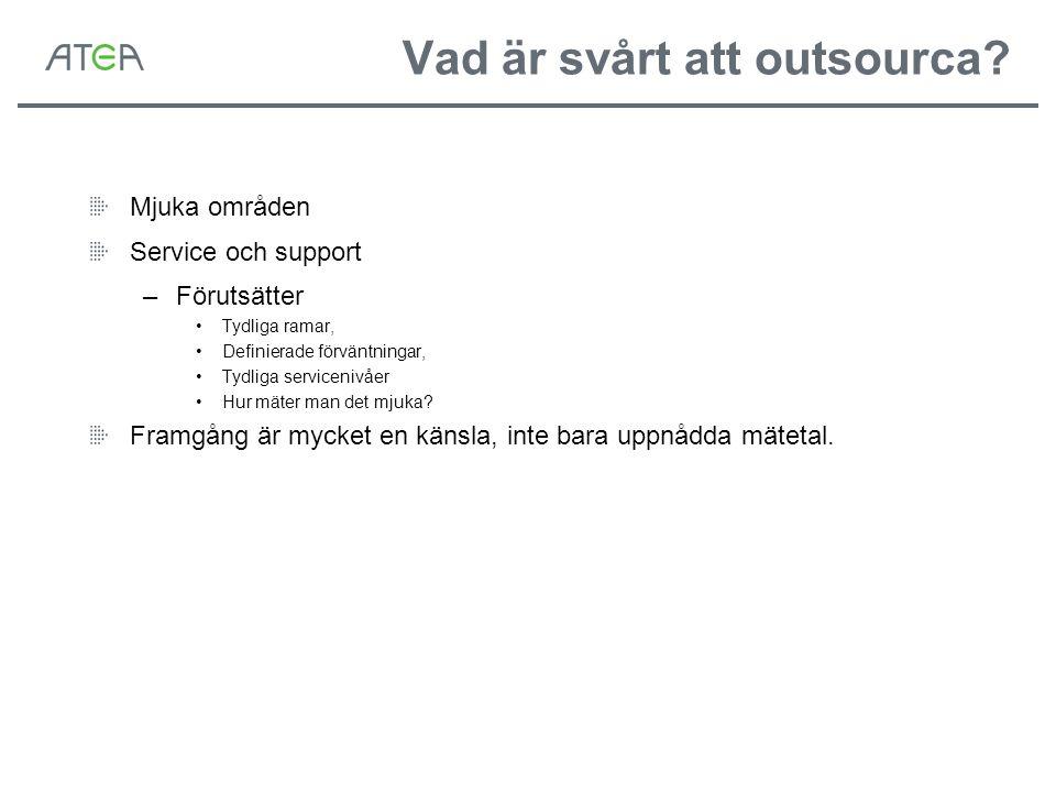 Vad är svårt att outsourca? Mjuka områden Service och support –Förutsätter •Tydliga ramar, •Definierade förväntningar, •Tydliga servicenivåer •Hur mät