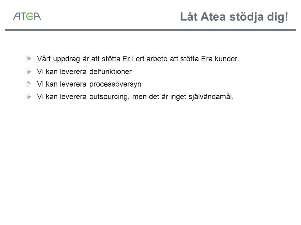 Låt Atea stödja dig! Vårt uppdrag är att stötta Er i ert arbete att stötta Era kunder. Vi kan leverera delfunktioner Vi kan leverera processöversyn Vi