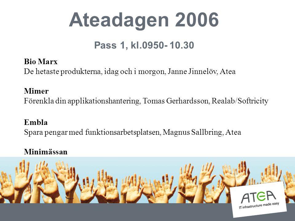 Ateadagen 2006 Pass 1, kl.0950- 10.30 Bio Marx De hetaste produkterna, idag och i morgon, Janne Jinnelöv, Atea Mimer Förenkla din applikationshanterin