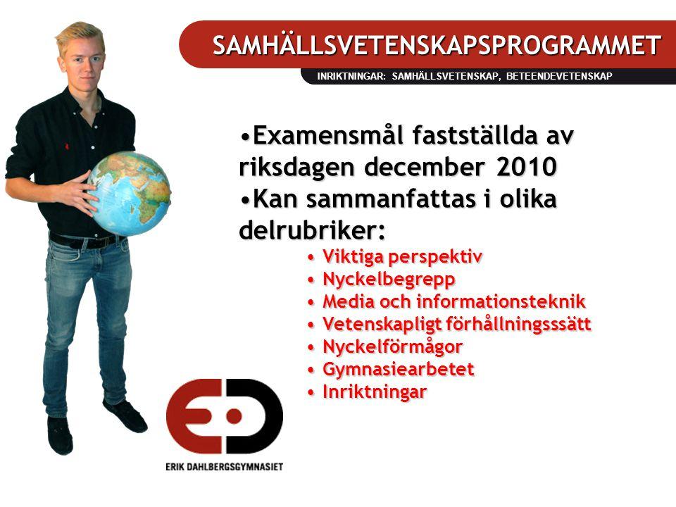 SAMHÄLLSVETENSKAPSPROGRAMMET INRIKTNINGAR: SAMHÄLLSVETENSKAP, BETEENDEVETENSKAP •Examensmål fastställda av riksdagen december 2010 •Kan sammanfattas i