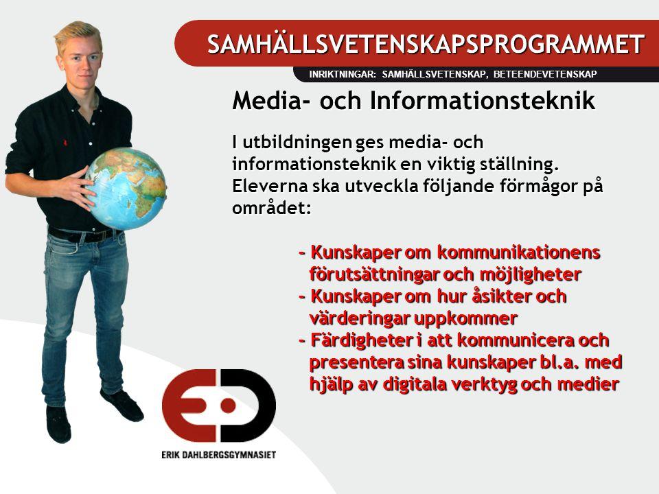 SAMHÄLLSVETENSKAPSPROGRAMMET INRIKTNINGAR: SAMHÄLLSVETENSKAP, BETEENDEVETENSKAP Media- och Informationsteknik I utbildningen ges media- och informatio
