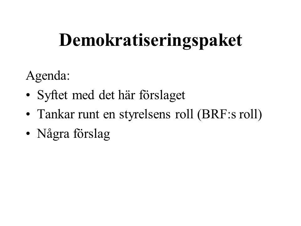Demokratiseringspaket Agenda: •Syftet med det här förslaget •Tankar runt en styrelsens roll (BRF:s roll) •Några förslag