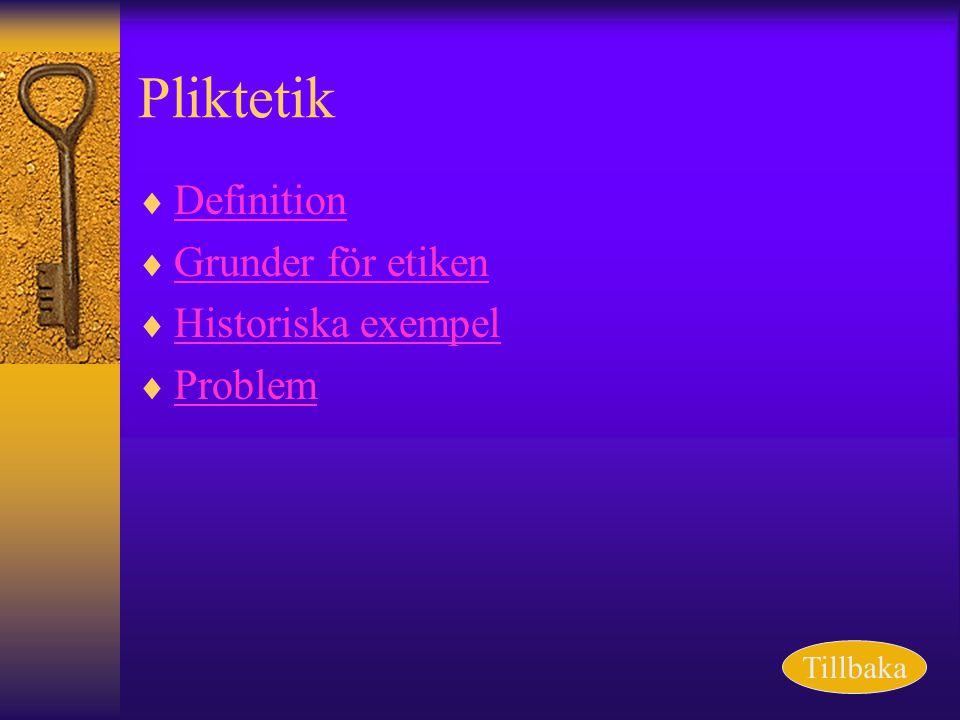 Pliktetik  Definition Definition  Grunder för etiken Grunder för etiken  Historiska exempel Historiska exempel  Problem Problem Tillbaka