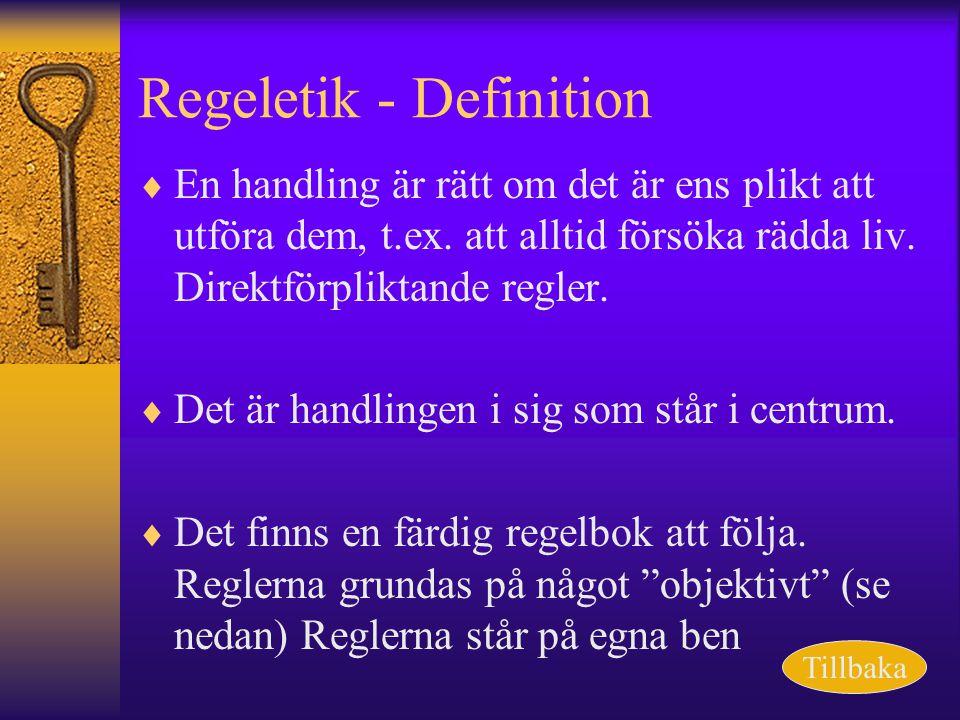 Regeletik - Definition  En handling är rätt om det är ens plikt att utföra dem, t.ex. att alltid försöka rädda liv. Direktförpliktande regler.  Det