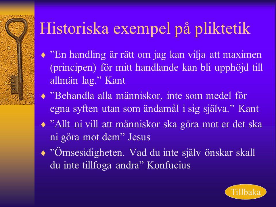 """Historiska exempel på pliktetik  """"En handling är rätt om jag kan vilja att maximen (principen) för mitt handlande kan bli upphöjd till allmän lag."""" K"""