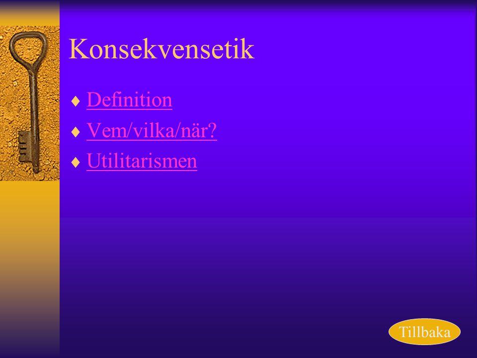 Konsekvensetik  Definition Definition  Vem/vilka/när? Vem/vilka/när?  Utilitarismen Utilitarismen Tillbaka