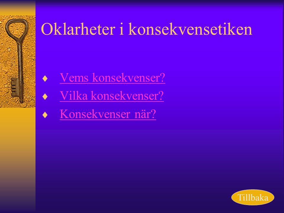 Oklarheter i konsekvensetiken  Vems konsekvenser? Vems konsekvenser?  Vilka konsekvenser? Vilka konsekvenser?  Konsekvenser när? Konsekvenser när?