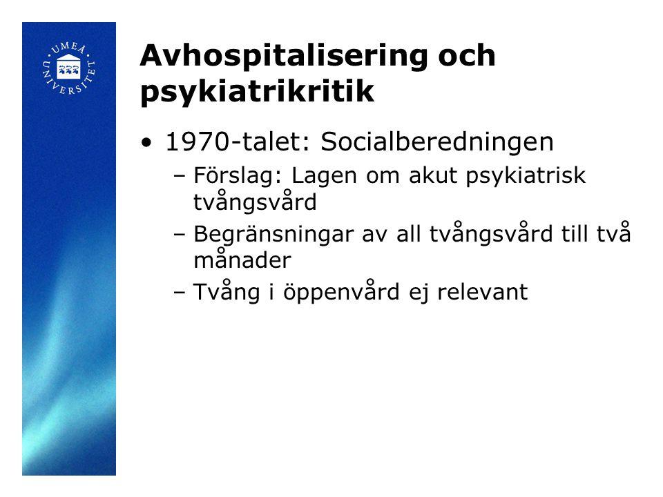 Avhospitalisering och psykiatrikritik •1970-talet: Socialberedningen –Förslag: Lagen om akut psykiatrisk tvångsvård –Begränsningar av all tvångsvård t