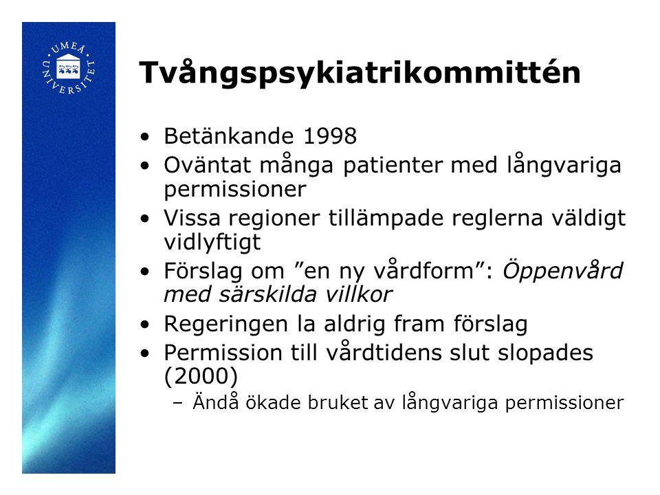 Tvångspsykiatrikommittén •Betänkande 1998 •Oväntat många patienter med långvariga permissioner •Vissa regioner tillämpade reglerna väldigt vidlyftigt