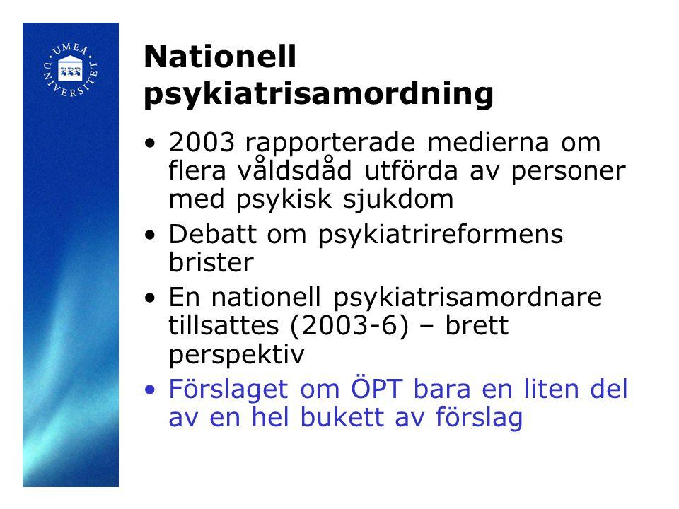 Nationell psykiatrisamordning •2003 rapporterade medierna om flera våldsdåd utförda av personer med psykisk sjukdom •Debatt om psykiatrireformens bris