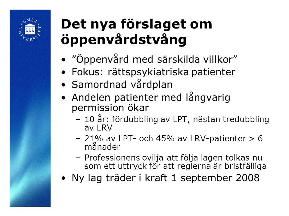 """Det nya förslaget om öppenvårdstvång •""""Öppenvård med särskilda villkor"""" •Fokus: rättspsykiatriska patienter •Samordnad vårdplan •Andelen patienter med"""