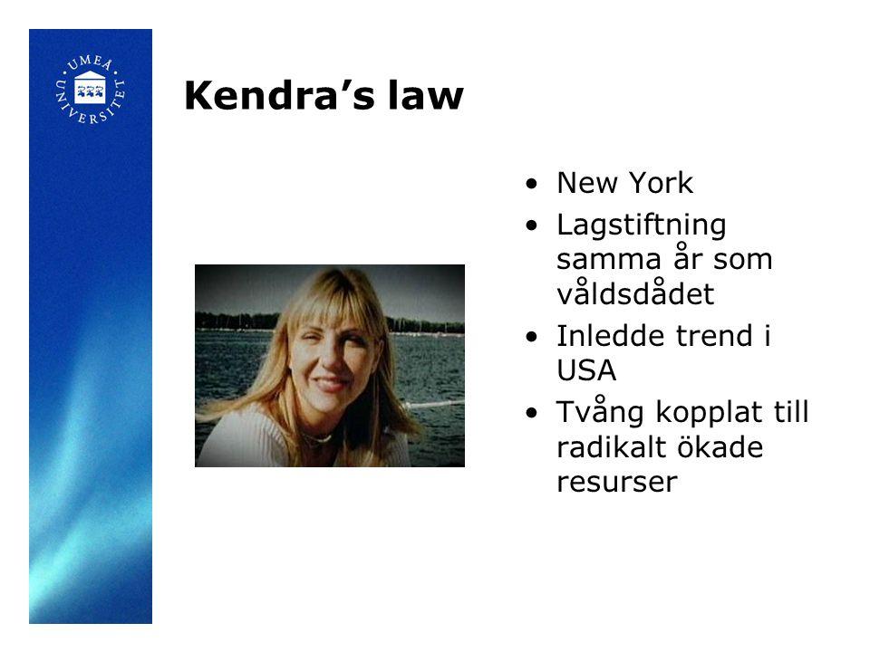 Kendra's law •New York •Lagstiftning samma år som våldsdådet •Inledde trend i USA •Tvång kopplat till radikalt ökade resurser